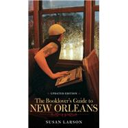 The Booklover's Guide to New Orleans by Larson, Susan, 9780807153079