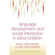 Language Development and Social Interaction in Blind Children by Perez-Pereira,Miguel, 9781138883079