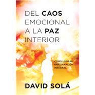 Del caos emocional a la paz interior / The Emotional Chaos To Peach by Solá, David, 9781496413079