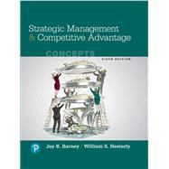 STRATEGIC MANAGEMENT & COMPETITIVE ADVANTAGE: CONCEPTS by Unknown, 9780134743080