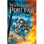 The Watchmen of Port Fayt by Mason, Conrad, 9780545833080
