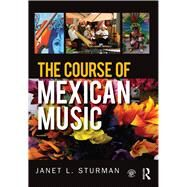 The Course of Mexican Music by Sturman; Janet, 9781138843080