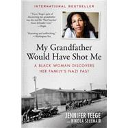 My Grandfather Would Have Shot Me by Teege, Jennifer; Sellmair, Nikola; Sommer, Carolin, 9781615193080