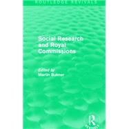 Social Research and Royal Commissions (Routledge Revivals) by Bulmer; Martin, 9781138903081