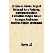 Armenian Judok : Gegard Mousasi, Karo Parisyan, Manvel Gamburyan, Karen Darabedyan, Armen Nazaryan, Hovhannes Davtyan, Vardan Voskanyan by , 9781156343081