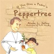 If You Give a Padre a Peppertree by Jolley, Alana L., 9781425793081