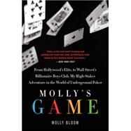 Molly's Game: From Hollywood's Elite to Wall Street's Billionaire Boys Club, My High-stakes Adventure in the World of Underground Poker by Bloom, Molly, 9780062213082