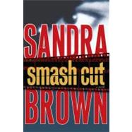 Smash Cut; A Novel by Sandra Brown, 9781416563082
