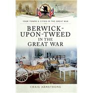 Berwick-upon-tweed in the Great War by Armstrong, Craig, 9781473823082
