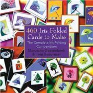 460 Iris Folded Cards to Make The Complete Iris Folding Compendium by Gaasenbeek, Maruscha; Beauveser, Tine, 9781844483082