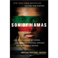 Son of Hamas: A Gripping Account of Terror, Betrayal, Political Intrigue, and Unthinkable Choices by Yousef, Mosab Hassan; Brackin, Ron, 9781414333083