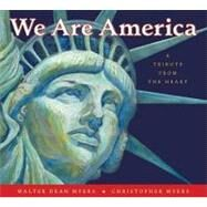 We Are America : A Tribute from the Heart by Myers, Walter Dean, 9780060523084
