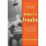Hubert's Freaks: The Rare-Book Dealer, the Times Square Talker, and the Lost Photos of Diane Arbus by Gibson, Gregory, 9780156033084