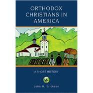 Orthodox Christians in America A Short History by Erickson, John H., 9780195333084
