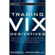 Trading VIX Derivatives : Trading and Hedging Strategies Using VIX Futures, Options, and Exchange Traded Notes