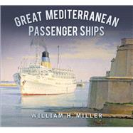 Great Mediterranean Passenger Ships by Miller, William, 9780750963084