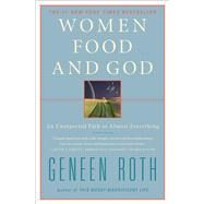 Women, Food, and God : An Unexpected Path to Almost Everything by Geneen Roth, 9781416543084