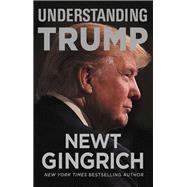 Understanding Trump by Gingrich, Newt; Trump, Eric, 9781478923084
