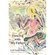 Dancing With My Father by Anderson, Leif; Maurer, Christopher, 9781496813084
