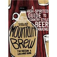 Mountain Brew: A High-spirited Guide to Country-style Beer Making by Matson, Tim; Dorr, Lee Anne, 9781581573084