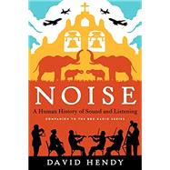 Noise: A Human History of Sound and Listening by Hendy, David, 9780062283085