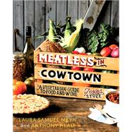 Meatless in Cowtown: A Vegetarian Guide to Food and Wine, Texas-style by Meyn, Laura Samuel; Head, Anthony (CON); Varney, Jason, 9780762453085