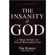 The Insanity of God A True Story of Faith Resurrected by Ripken, Nik; Lewis, Gregg, 9781433673085