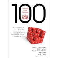 100 Commonly Asked Questions in Math Class by Posamentier, Alfred S.; Farber, William; Germain-Williams, Terri L.; Paris, Elaine; Thaller, Bernd, 9781452243085