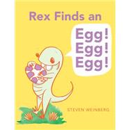 Rex Finds an Egg! Egg! Egg! by Weinberg, Steven, 9781481403085