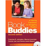 Book Buddies, Second Edition A Tutoring Framework for Struggling Readers by Johnston, Francine R.; Invernizzi, Marcia; Juel, Connie; Lewis-Wagner, Donna, 9781606233085