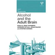 Alcohol and the Adult Brain by Svanberg; Jenny, 9781848723085