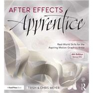 After Effects Apprentice: Real-World Skills for the Aspiring Motion Graphics Artist by Meyer; Chris, 9781138643086