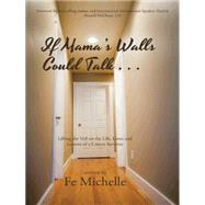If Mama's Walls Could Talk . . . by Michelle, Fe, 9781496963086