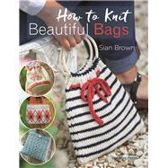 How to Knit Beautiful Bags by Brown, Sian, 9781782213086