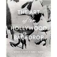 The Art of the Hollywood Backdrop by Isackes, Richard M.; Maness, Karen L., 9781941393086
