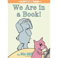 We Are in a Book! (An Elephant and Piggie Book) by Willems, Mo; Willems, Mo, 9781423133087