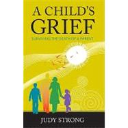 A Child's Grief: Surviving the Death of a Parent by Strong, Judy, 9781592983087