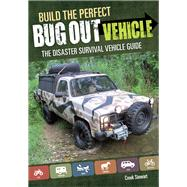 Build the Perfect Bug Out Vehicle: A Disaster Survival Vehicle Guide by Stewart, Creek, 9781440333088