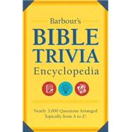 Barbour's Bible Trivia Encyclopedia: Nearly 3,000 Questions Arranged Topically from a to Z by Barbour Publishing, 9781634093088