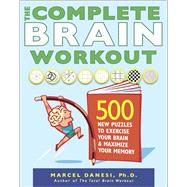 The Complete Brain Workout 500 New Puzzles to Exercise Your Brain and Maximize Your Memory by Danesi, Marcel, 9780373893089