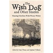 The Wish Dog: And Other Stories by Thomas, Penny; Tillotson, Stephanie, 9781909983090