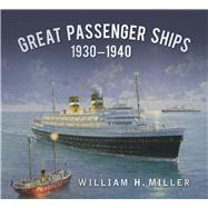Great Passenger Ships 1930-1940 by Miller, William H., 9780750963091