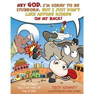 The Donkey Tells His Side of the Story Hey God, I'm Sorry to Be Stubborn, But I Just Don't Like Anyone Riding on My Back! by Schmidt, Troy; Jones, Cory, 9781433683091