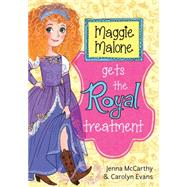 Maggie Malone Gets the Royal Treatment by McCarthy, Jenna; Evans, Carolyn, 9781402293092