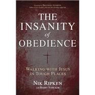 The Insanity of Obedience Walking with Jesus in Tough Places by Ripken, Nik, 9781433673092