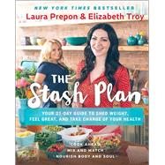 The Stash Plan Your 21-Day Guide to Shed Weight, Feel Great, and Take Charge of Your Health by Prepon, Laura; Troy, Elizabeth, 9781501123092