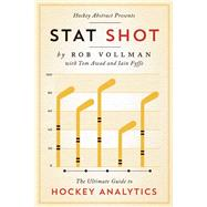 Hockey Abstract Presents... Stat Shot The Ultimate Guide to Hockey Analytics by Vollman, Rob, 9781770413092