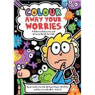 Colour Away Your Worries by Ironside, Leslie; Ironside, Haia; Bigwood, John, 9781780553092