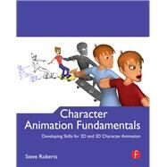 Character Animation Fundamentals: Developing Skills for 2D and 3D Character Animation by Roberts,Steve, 9781138403093