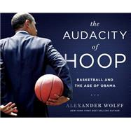 The Audacity of Hoop by Wolff, Alexander, 9781439913093